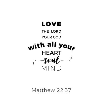Biblical phrase from matthew gospel 22:37, love the lord your god