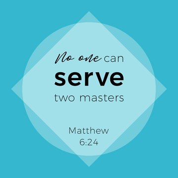Biblical phrase from matthew gospel, no one can serve two masters