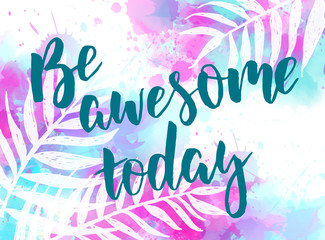 Be awesome today watercolor background
