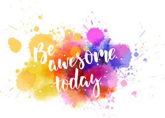 Be awesome today - motivational message