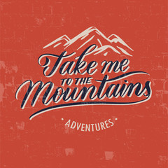 Take me to the mountains Vintage Stylized Logo. Typographic Print Poster. T Shirt Hand Lettered Design. Vector Illustration