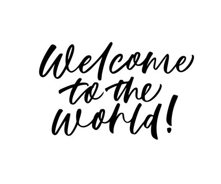 Welcome to the world card. Hand drawn brush style modern calligraphy. Vector illustration of handwritten lettering.
