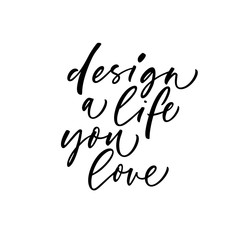 Design a life you love card. Modern vector brush calligraphy. Ink illustration with hand-drawn lettering.