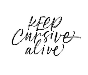 Keep cursive alive card. Modern vector brush calligraphy. Ink illustration with hand-drawn lettering.