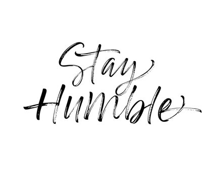 Stay humble card. Hand drawn brush style modern calligraphy. Vector illustration of handwritten lettering.