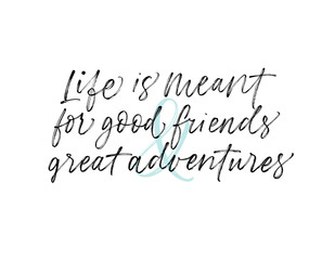 Life is meant for good friends and great adventures card. Hand drawn brush style modern calligraphy. Vector illustration of handwritten lettering.