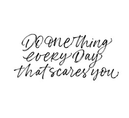 Do one thing that scares you every day card. Modern vector brush calligraphy. Ink illustration with hand-drawn lettering.