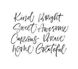 Kind, bright, sweet, awesome, curious, brave, gome, grateful phrases. Hand drawn brush style modern calligraphy. Vector illustration of handwritten lettering.