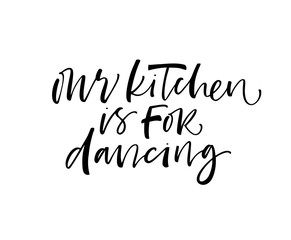 Our kitchen is for dancing card. Hand drawn brush style modern calligraphy. Vector illustration of handwritten lettering.