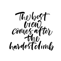 The best view comes after the hardest climb card. Hand drawn brush style modern calligraphy. Vector illustration of handwritten lettering.