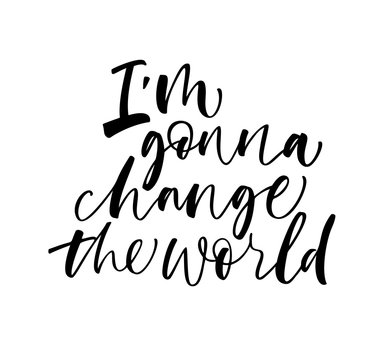 I'm gonna change the world card. Modern vector brush calligraphy. Ink illustration with hand-drawn lettering.