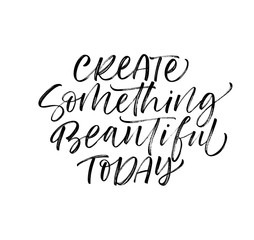 Create something beautiful today card. Hand drawn brush style modern calligraphy. Vector illustration of handwritten lettering.