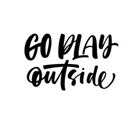 Go play outside card. Modern vector brush calligraphy. Ink illustration with hand-drawn lettering.