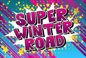 Super Winter Road - Vector illustrated comic book style phrase.