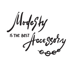 Modesty is the best accessory - inspire and motivational quote. Hand drawn beautiful lettering. Print for inspirational poster, t-shirt, bag, cups, card, flyer, sticker, badge.Elegant calligraphy sign