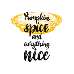 Pumpkin spice and everything nice, hand lettering on yellow background. Vector illustration of pumpkin pie.