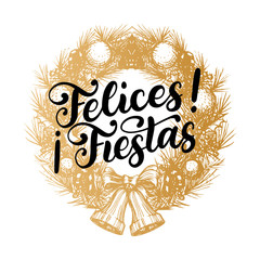 Felices Fiestas, handwritten phrase translated from Spanish Happy Holidays in drawn Christmas wreath.
