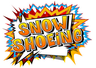 Snow Shoeing - Vector illustrated comic book style phrase.
