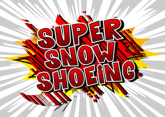 Super Snow Shoeing - Vector illustrated comic book style phrase.