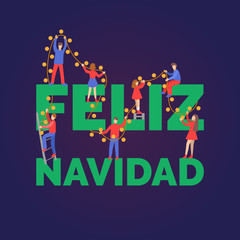Feliz Navidad, handwritten phrase, translated from Spanish Merry Christmas. Flat people decorating by fairy lights.