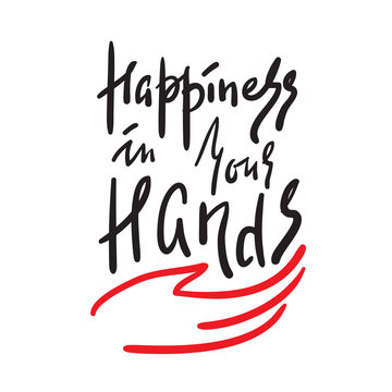 Happiness in your hands -simple inspire and motivational quote. Hand drawn beautiful lettering. Print for inspirational poster, t-shirt, bag, cups, card, flyer, sticker, badge.Elegant calligraphy sign