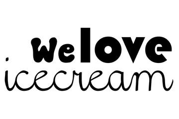 We love icecream wallpaper combination of fonts