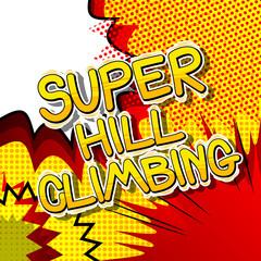Super Hill Climbing - Vector illustrated comic book style phrase.