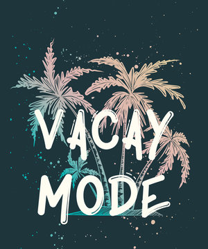 Vector card with hand drawn unique typography design element for greeting cards, decoration, prints and posters. Vacay mode with sketch of colorful palm. Handwritten lettering.