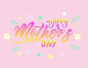 Hand lettering Happy Mother s day on pink background with decorotiv elements.