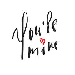 You are mine - simple love  inspire and motivational quote. Hand drawn beautiful lettering. Print for inspirational poster, t-shirt, bag, cups, card, flyer, sticker, badge. Elegant calligraphy sign