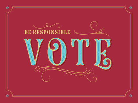 Election Poster - Be Responsible and Vote - Vector EPS10