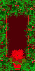 New Year, Christmas, Christmas Eve, Winter Holidays. Banner, invitation, flyer. Frame made of fir and holly branches. Pot with a plant Poinsettia. Burgundy background. Vertical layout.