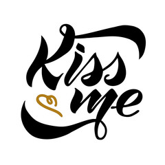Kiss me. Hand drawn creative calligraphy lettering isolated on white background. design for holiday greeting cards and invitations of the wedding day and Happy Valentine's day