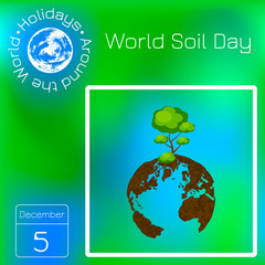 World Soil Day. Planet Earth, soil texture, tree. Calendar. Holidays Around the World. Event of each day. Green blur background - name, date illustration