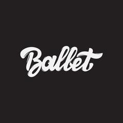 Ballet. Vector handwritten lettering.  Template for card, poster, banner, print for t-shirt, label.