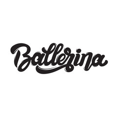 Ballerina. Vector handwritten lettering.  Template for card, poster, banner, print for t-shirt, label.