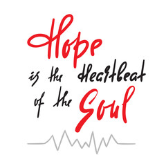 Hope is Heartbeat of the Soul -inspire and motivational quote. Hand drawn beautiful lettering. Print for inspirational poster, t-shirt, bag, cups, card, flyer, sticker, badge. Elegant calligraphy sign