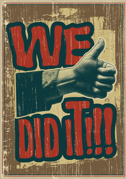 We Did It! Design for retro poster with thumbs up symbol. Hand drawn vintage engraving illustrations and typography elements. Vector