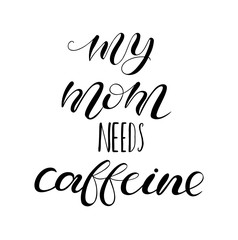 My mom needs caffeine. Lettering for babies clothes. Design for t-shirts, onesie and nursery decorations (bags, posters, pillows). Calligraphy on watercolor splash, isolated on white background.