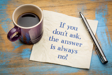 If you do not ask, the answer is always no