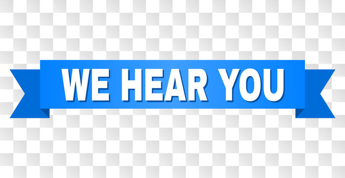 WE HEAR YOU text on a ribbon. Designed with white title and blue stripe. Vector banner with WE HEAR YOU tag on a transparent background.