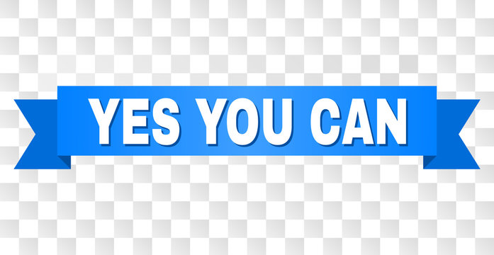 YES YOU CAN text on a ribbon. Designed with white caption and blue tape. Vector banner with YES YOU CAN tag on a transparent background.