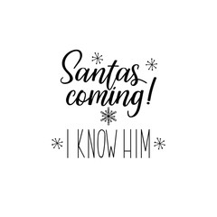 Santas coming. I know him. Lettering. calligraphy vector illustration. winter holiday design. Merry Christmas