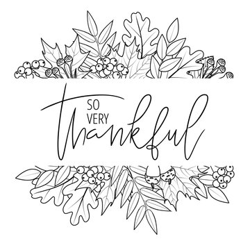 Thanksgiving hand lettering quote in autumn leaves framing. So very thankful hand drawn modern calligraphy. Great for greeting card, t-shirt, window decal, sticker. Vector illustration.