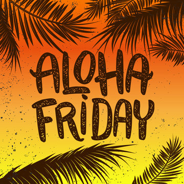 Aloha friday. Hand drawn lettering phrase on grunge background with palm leaves. Design element for poster, t shirt, card.