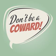 don't be a coward retro speech balloon
