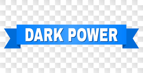 DARK POWER text on a ribbon. Designed with white caption and blue stripe. Vector banner with DARK POWER tag on a transparent background.