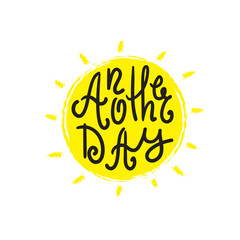Another day - simple inspire and motivational quote. Hand drawn beautiful lettering. Print for inspirational poster, t-shirt, bag, cups, card, flyer, sticker, badge. Cute and funny vector sign