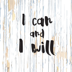 I can and i will lettering on wooden background