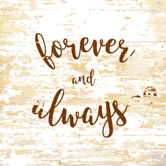 forever and always lettering on wooden background